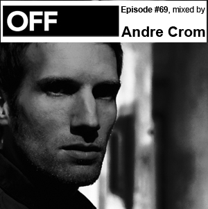 2012-06-18 - Andre Crom - OFF Recordings Podcast 69.jpg