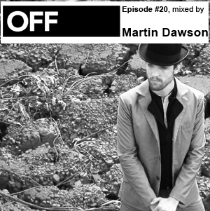 2010-09-22 - Martin Dawson - OFF Recordings Podcast 20.jpg