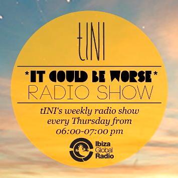 2012-08-02 - tINI - It Could Be Worse 4, Ibiza Global Radio.jpg