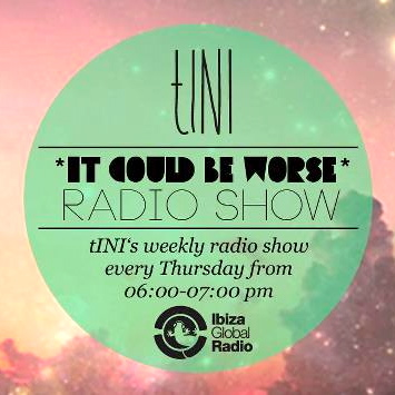 2012-08-09 - tINI - It Could Be Worse 5, Ibiza Global Radio.jpg