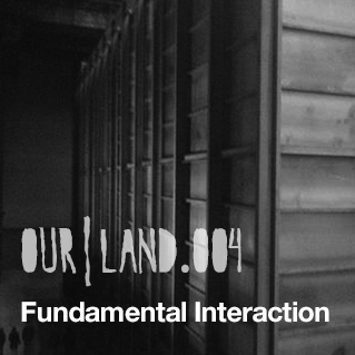 2012-11-29 - Fundamental Interaction - OurLand.004.jpg