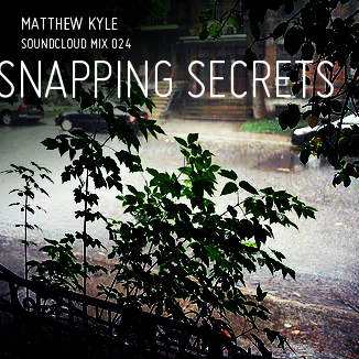 2012-06-02 - Matthew Kyle - Snapping Secrets (Soundcloud Mix 024).jpg