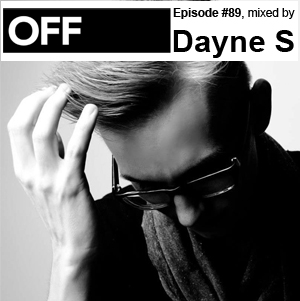 2013-02-13 - Dayne S - OFF Recordings Podcast 89.jpg
