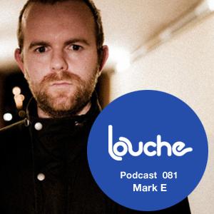 2012-08-03 - Mark E - Louche Podcast 081.jpg