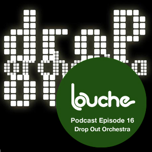 2010-04-21 - Drop Out Orchestra - Louche Podcast 016.jpg