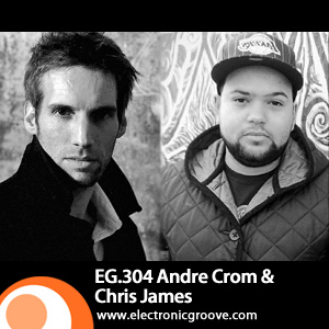 2012-05-28 - Andre Crom & Chris James - Electronic Groove Podcast (EG.304).jpg