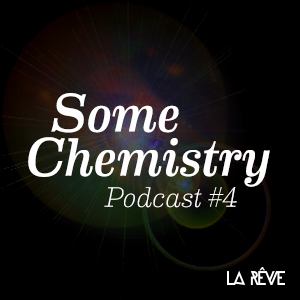 2014-06-03 - Some Chemistry - La Rêve Podcast 4.jpg