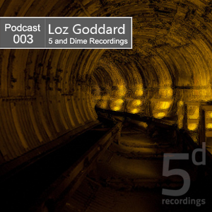 2012-08-27 - Loz Goddard - 5 and Dime Recordings Podcast (5DP003).png