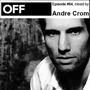 2012-04-10 - Andre Crom - OFF Recordings Podcast 64.jpg