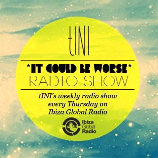 2012-07-12 - tINI - It Could Be Worse 1, Ibiza Global Radio.jpg
