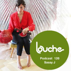 2014-05-06 - Sassy J - Louche Podcast 126.jpg