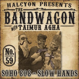 2011-10-12 - Taimur Agha, Slow Hands, Soho808 - The Bandwagon Podcast 059.jpg