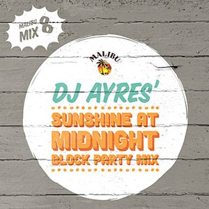 "2014-02-27 - DJ Ayres - ""Sunshine At Midnight"" Block Party Mix (Malibu Play Series 8).jpg"