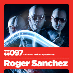 2011-04-05 - Roger Sanchez - Pacha NYC Podcast 097.jpg