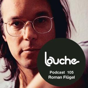 2013-05-13 - Roman Flügel - Louche Podcast 105.jpg