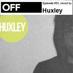2011-01-31 - Huxley - OFF Recordings Podcast 31.jpg