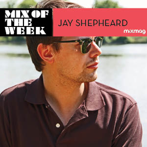 2013-03-06 - Jay Shepheard - Mix Of The Week.jpg