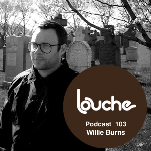 2013-04-24 - Willie Burns - Louche Podcast 103.jpg