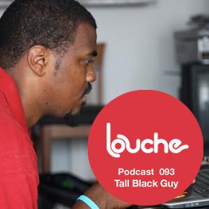 2012-12-20 - Tall Black Guy - Louche Podcast 093.jpg