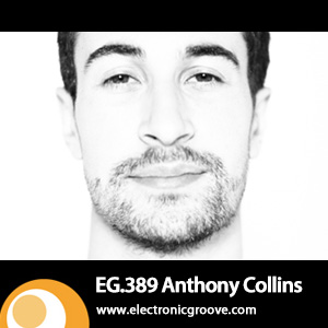 2013-04-29 - Anthony Collins - Electronic Groove Podcast (EG.389).jpg
