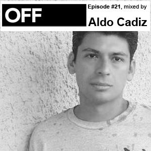 2010-10-08 - Aldo Cadiz - OFF Recordings Podcast 21.jpg