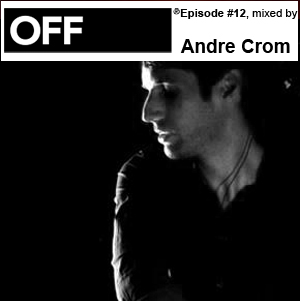 2010-06-01 - Andre Crom - OFF Recordings Podcast 12.jpg