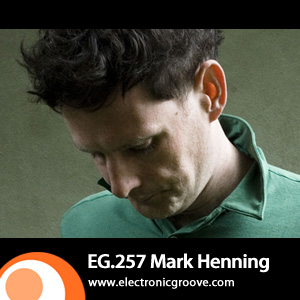 2011-12-19 - Mark Henning - Electronic Groove Podcast (EG.257).jpg