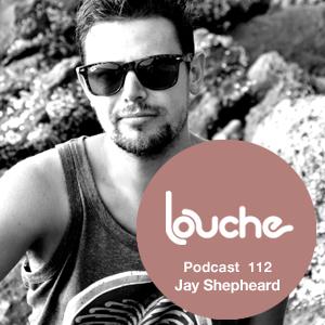 2013-08-26 - Jay Shepheard - Louche Podcast 112.jpg