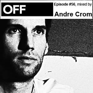 2012-01-03 - Andre Crom - OFF Recordings Podcast 56.jpg