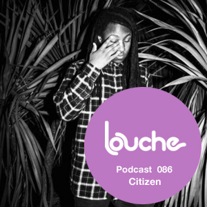 2012-10-03 - Citizen - Louche Podcast 086.jpg