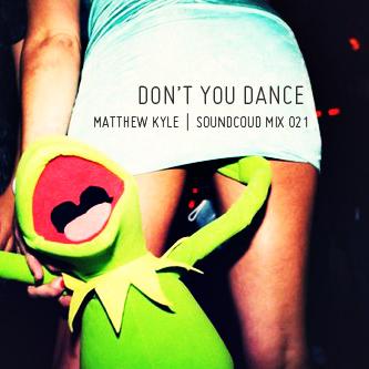 2012-03-16 - Matthew Kyle - Don't You Dance (Soundcloud Mix 021).jpg