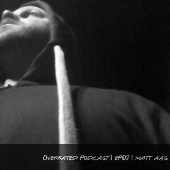 2014-02-01 - Matt Aas - Overrated Podcast EP 003.jpg