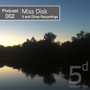 2012-07-23 - Miss Disk - 5 and Dime Recordings Podcast (5DP002).png
