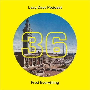 2013-10-02 - Fred Everything - Lazy Days Podcast 36.jpg