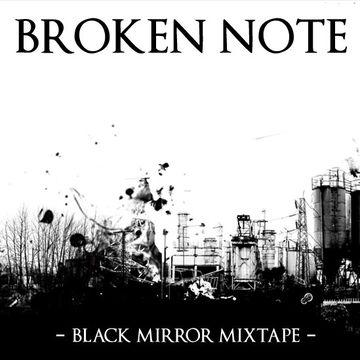 2014-03-05 - Broken Note - Black Mirror MixTape.jpg