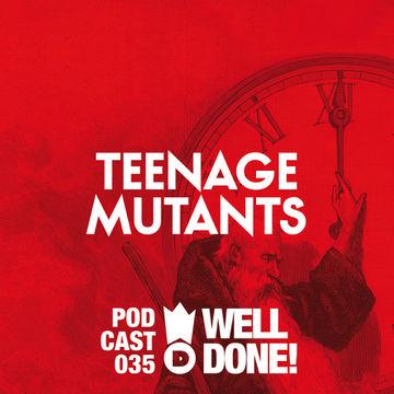 2014-04-28 - Teenage Mutants - WellDone! Music Podcast 035.jpg