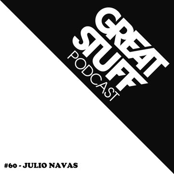 2013-12-05 - Julio Navas - Great Stuff Podcast 060.jpg
