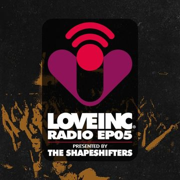 2014-07-25 - The Shapeshifters - Love Inc Radio EP05.jpg