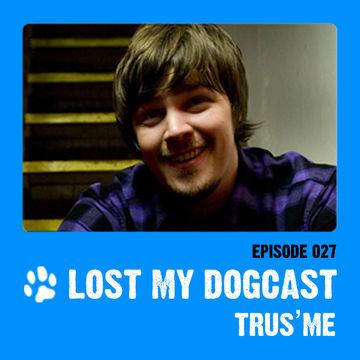2011-04-10 - Trus'me - Lost My Dogcast 27.jpg
