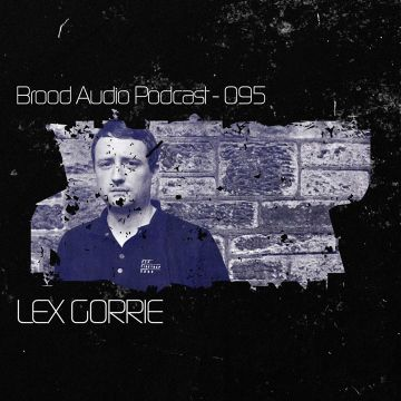 2013-10-23 - Lex Gorrie - Brood Audio Podcast (BAP095).jpg