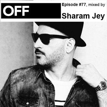2012-10-08 - Sharam Jey - OFF Recordings Podcast 77.jpg