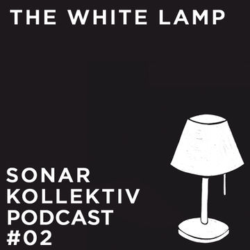 2013-02-22 - The White Lamp - Sonar Kollektiv Podcast 02.jpg