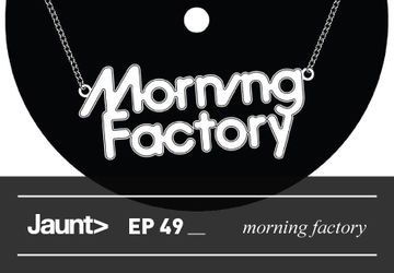 2012-09-10 - Morning Factory - Jaunt Podcast EP 49.jpg