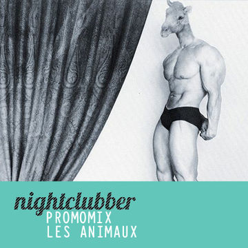 2011-05 - Les Animaux - Nightclubber.ro Exclusive Mix.jpg