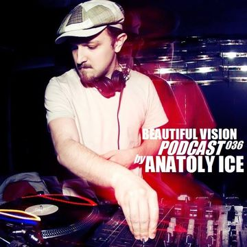 2014-10-06 - Anatoly Ice - Beautiful Vision Podcast 036.jpg