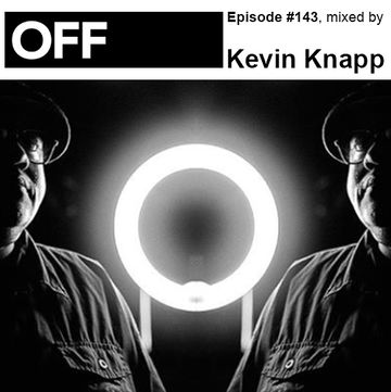 2014-08-12 - Kevin Knapp - OFF Recordings Podcast 143.jpg