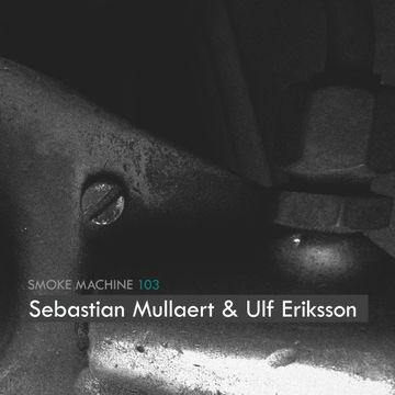 2014-09-22 - Sebastian Mullaert & Ulf Eriksson - Smoke Machine Podcast 103.jpg
