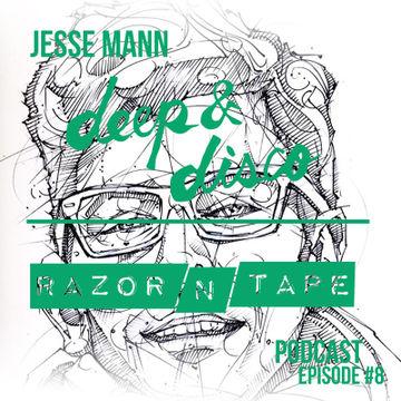2014-04-28 - Jesse Mann - The Deep & Disco Razor-N-Tape Podcast 8.jpg