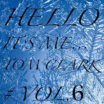 2013-02-12 - Tom Clark - Hello It's Me... Vol.6.jpg