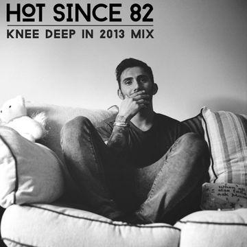 2013-12-23 - Hot Since 82 - Knee Deep In 2013 Mix.jpg